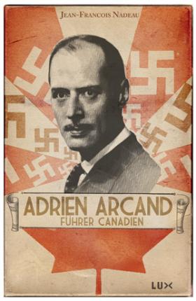 Vient de paraître > Jean-François Nadeau : Adrien Arcand, Führer canadien