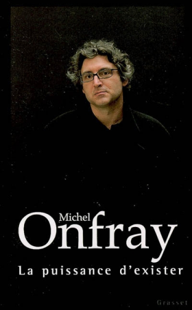 Michel Onfray : La puissance d'exister