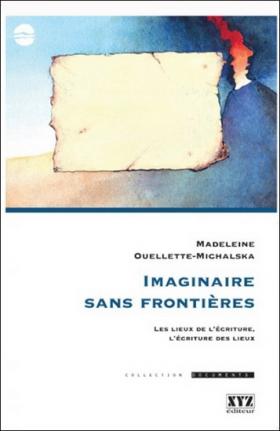 Vient de paraître > Madeleine Ouellette-Michalska : Imaginaire sans frontières