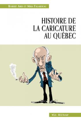Robert Aird et Mira Falardeau : Histoire de la caricature au Québec