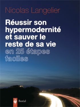 Vient de paraître > Nicolas Langelier : Réussir son hypermodernité et sauver le reste de sa vie en 25 étapes faciles
