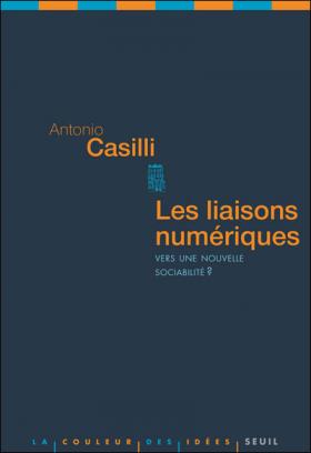 Vient de paraître >Antonio A. Casilli : Les liaisons numériques