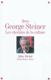 Vient de paraître > Avec George Steiner; Les chemins de la culture