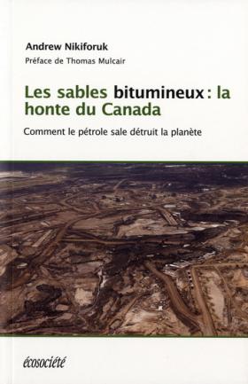 Vient de paraître > Andrew Nikiforuk : Les sables bitumineux : la honte du Canada