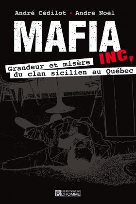 Vient de paraître >André Cédilot, André Noël : Mafia inc.
