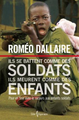 Roméo Dallaire : Ils se battent comme des soldats, ils meurent comme des enfants