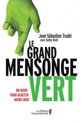 Vient de paraître > Jean-Sébastien Trudel, Kathy Noël : Le grand mensonge vert