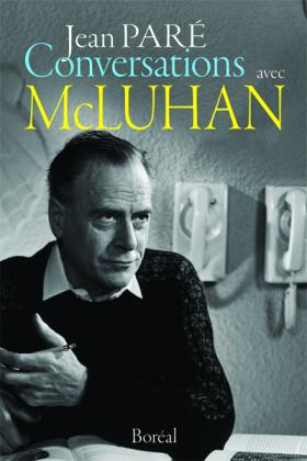 Vient de paraître > Jean Paré : Conversations avec McLuhan 1966-1973
