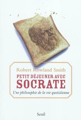 Vient de paraître > Robert Rowland Smith : Petit déjeuner avec Socrate