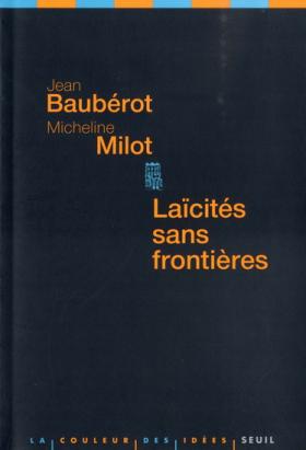 Vient de paraître > Jean Baubérot, Micheline Milot : Laïcité sans frontières