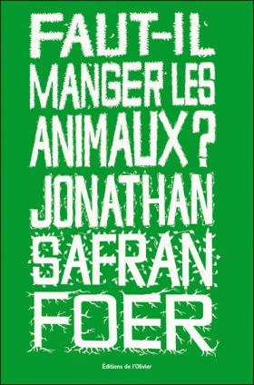 Vient de paraître > Jonathan Safran Foer : Faut-il manger les animaux?