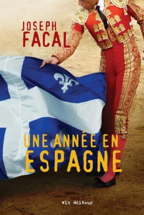 Vient de paraître > Joseph Facal : Une année en Espagne