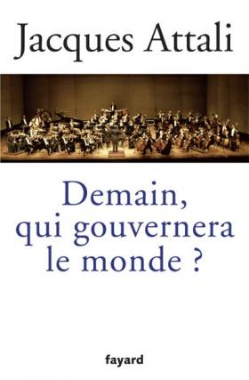 Vient de paraître > Jacques Attali : Demain, qui gouvernera le monde?