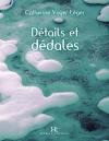 Vient de paraître > Catherine Voyer-Léger : Détails et dédales