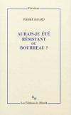 Vient de paraître > Pierre Bayard : Aurais-je été résistant ou bourreau?