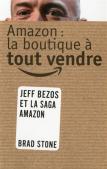 Brad Stone : Amazon, la boutique à tout vendre; Jeff Bezos et la saga Amazon