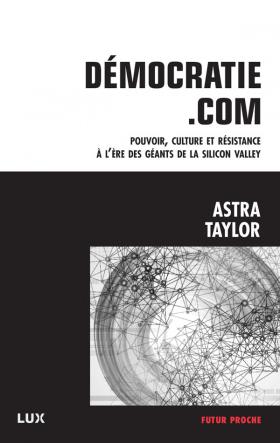 Vient de paraître > Astra Taylor : Démocratie.com