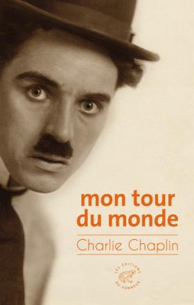 Vient de paraître > Charlie Chaplin : Mon tour du monde