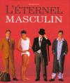 Soliloque autour de la mode pour homme et de L'Éternel masculin